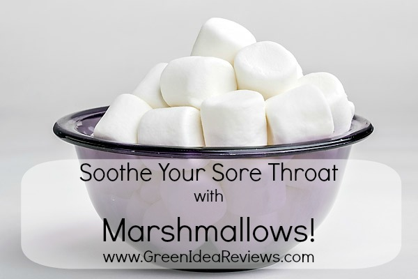 Marshmallows Soothe a Sore Throat!